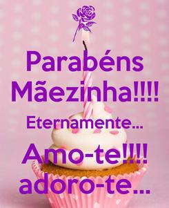 Poster: Parabéns Mãezinha!!!! Eternamente... Amo-te!!!! adoro-te...