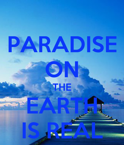 Poster: PARADISE ON THE EARTH IS REAL