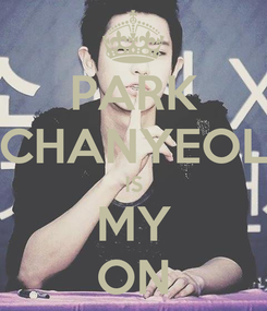 Poster: PARK CHANYEOL IS MY ON