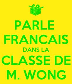 Poster: PARLE  FRANCAIS DANS LA CLASSE DE M. WONG