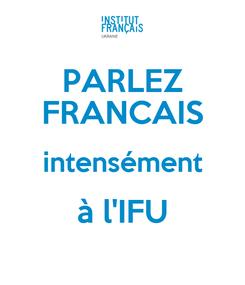 Poster: PARLEZ FRANCAIS intensément à l'IFU
