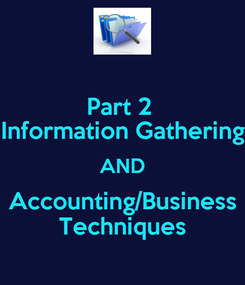 Poster: Part 2  Information Gathering AND Accounting/Business Techniques