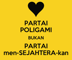 Poster: PARTAI POLIGAMI BUKAN PARTAI men-SEJAHTERA-kan
