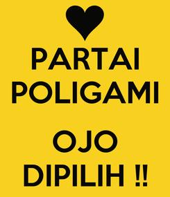 Poster: PARTAI POLIGAMI  OJO DIPILIH !!