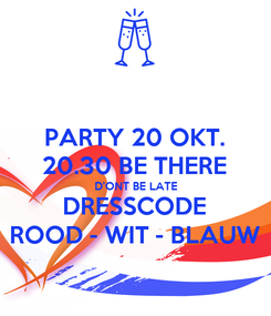 Poster: PARTY 20 OKT. 20.30 BE THERE D'ONT BE LATE DRESSCODE ROOD - WIT - BLAUW