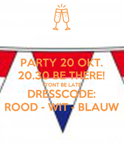 Poster: PARTY 20 OKT. 20.30 BE THERE! D'ONT BE LATE DRESSCODE: ROOD - WIT - BLAUW