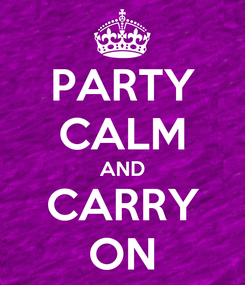 Poster: PARTY CALM AND CARRY ON