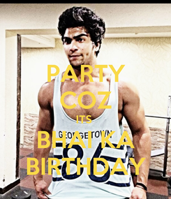 Poster: PARTY COZ ITS  BHAI KA BIRTHDAY