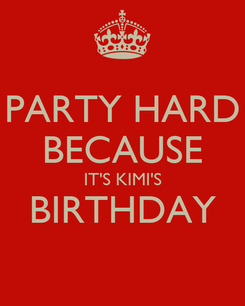 Poster: PARTY HARD BECAUSE IT'S KIMI'S BIRTHDAY