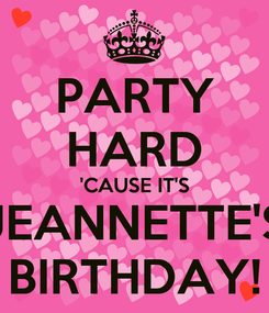 Poster: PARTY HARD 'CAUSE IT'S JEANNETTE'S BIRTHDAY!