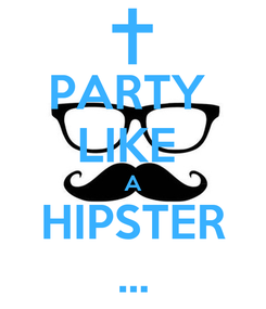 Poster: PARTY  LIKE  A HIPSTER ...