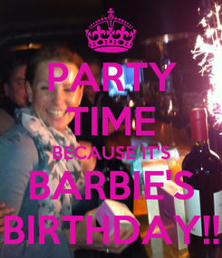 Poster: PARTY TIME BECAUSE IT'S BARBIE'S BIRTHDAY!!