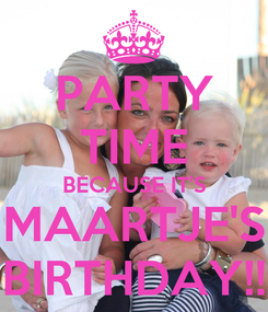 Poster: PARTY TIME BECAUSE IT'S MAARTJE'S BIRTHDAY!!
