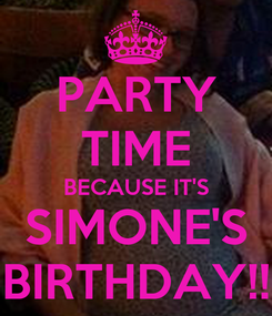 Poster: PARTY TIME BECAUSE IT'S SIMONE'S BIRTHDAY!!