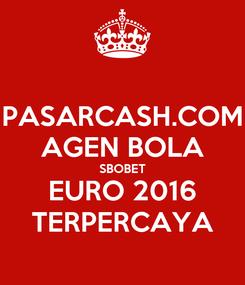 Poster: PASARCASH.COM AGEN BOLA SBOBET EURO 2016 TERPERCAYA