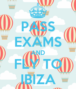 Poster: PASS EXAMS AND FLY TO IBIZA
