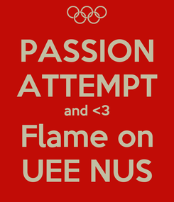 Poster: PASSION ATTEMPT and <3 Flame on UEE NUS