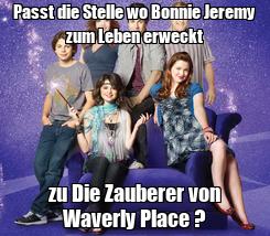 Poster: Passt die Stelle wo Bonnie Jeremy zum Leben erweckt zu Die Zauberer von Waverly Place ?