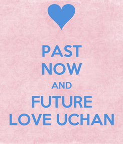 Poster: PAST NOW AND FUTURE LOVE UCHAN