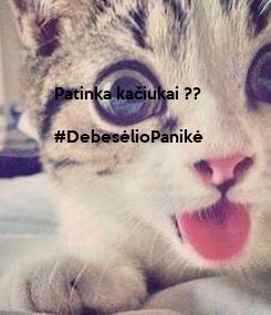 Poster: Patinka kačiukai ??  #DebesėlioPanikė