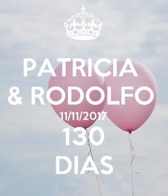 Poster: PATRICIA  & RODOLFO  11/11/2017 130 DIAS