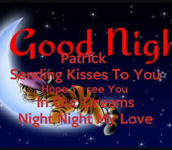 Poster: Patrick  Sending Kisses To You Hope To see You  In Our Dreams Night Night My Love