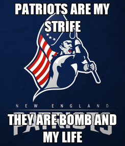 Poster: PATRIOTS ARE MY STRIFE THEY ARE BOMB AND MY LIFE