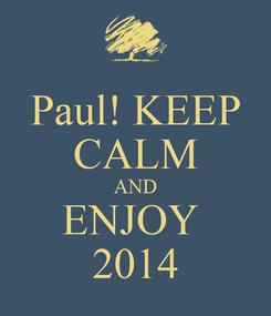 Poster: Paul! KEEP CALM AND ENJOY  2014