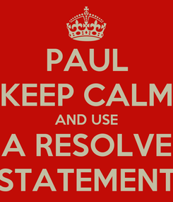 Poster: PAUL KEEP CALM AND USE A RESOLVE STATEMENT