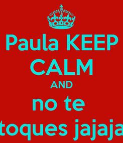 Poster: Paula KEEP CALM AND no te  toques jajaja