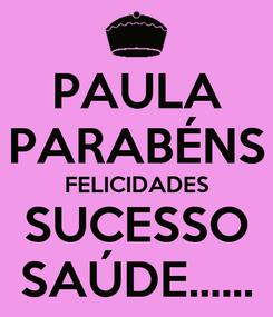 Poster: PAULA PARABÉNS FELICIDADES SUCESSO SAÚDE......