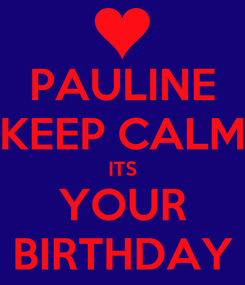 Poster: PAULINE KEEP CALM ITS YOUR BIRTHDAY