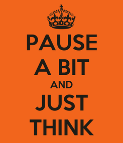 Poster: PAUSE A BIT AND JUST THINK