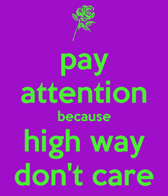 Poster: pay attention because high way don't care