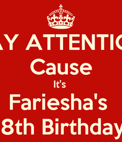 Poster: PAY ATTENTION Cause It's  Fariesha's  18th Birthday!