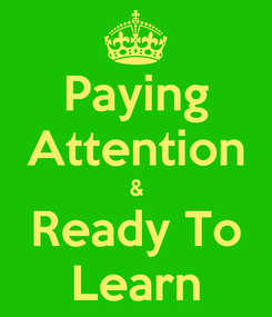 Poster: Paying Attention & Ready To Learn