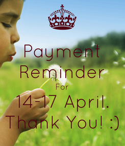 Poster: Payment Reminder For 14-17 April. Thank You! :)