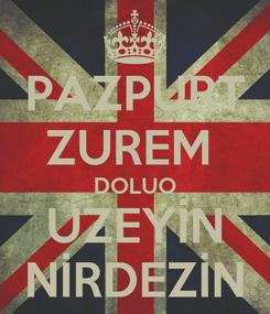 Poster: PAZPURT ZUREM  DOLUO UZEYİN NİRDEZİN