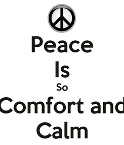 Poster: Peace Is So Comfort and Calm