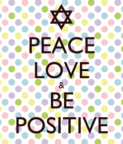 Poster: PEACE LOVE & BE POSITIVE