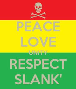 Poster: PEACE LOVE UNITY RESPECT SLANK'