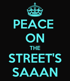 Poster: PEACE  ON THE STREET'S SAAAN
