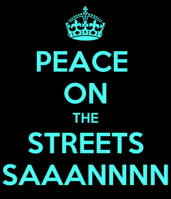 Poster: PEACE  ON THE STREETS SAAANNNN