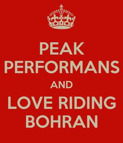 Poster: PEAK PERFORMANS AND LOVE RIDING BOHRAN