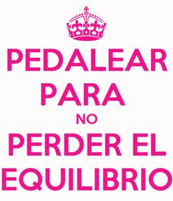 Poster: PEDALEAR PARA  NO PERDER EL EQUILIBRIO