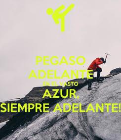 Poster: PEGASO ADELANTE EN EL VASTO AZUR, SIEMPRE ADELANTE!