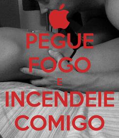 Poster: PEGUE FOGO E INCENDEIE COMIGO