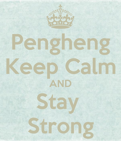 Poster: Pengheng Keep Calm AND Stay  Strong