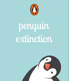 Poster: penguin extinction