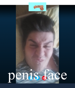 Poster:     penis face